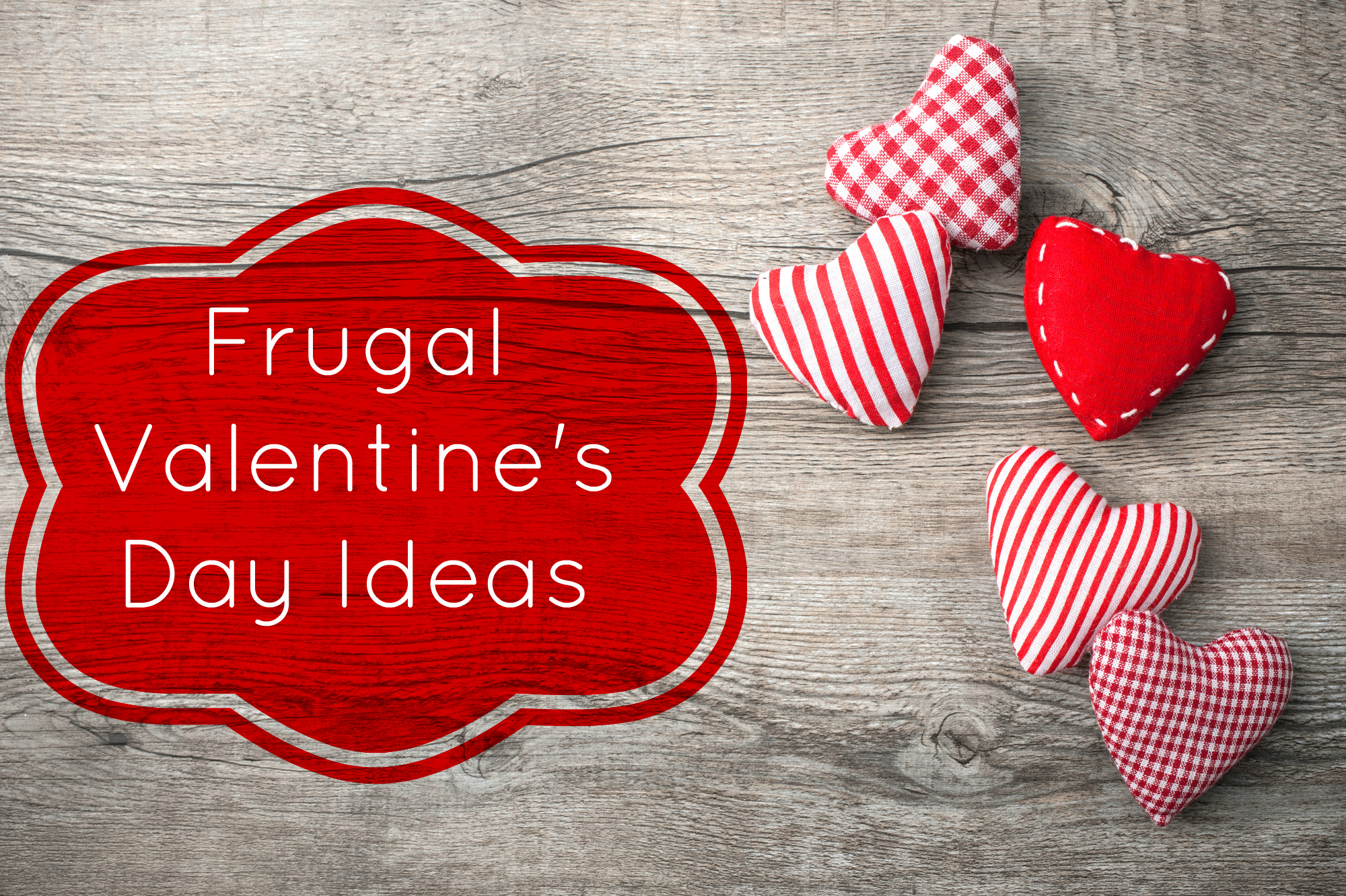 Frugal Valentine's Day Ideas: 11 Original Ways to Show Love