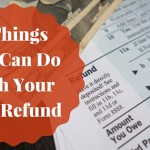 8 Things You Can Do With Your Tax Refund