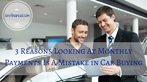 3 Reasons Looking At Monthly Payments Is A Mistake in Car Buying