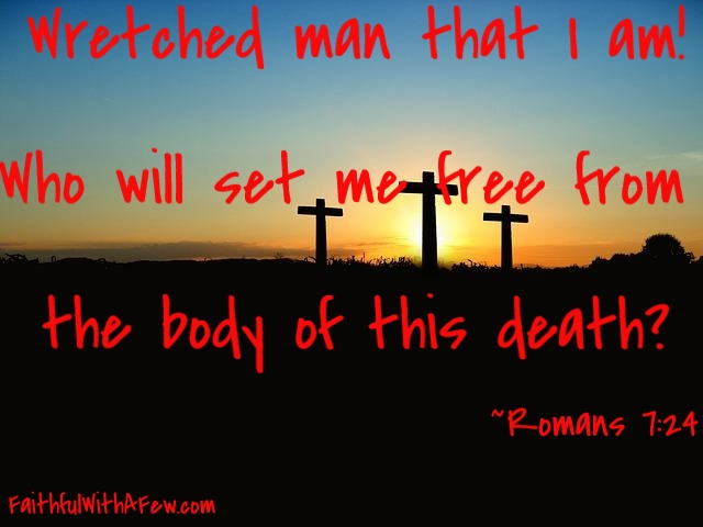 Romans 7 24 - Save Me From Body Death