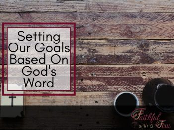Setting Our Goals Based On God's Word