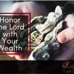 3 Ways to Honor the Lord with Your Wealth