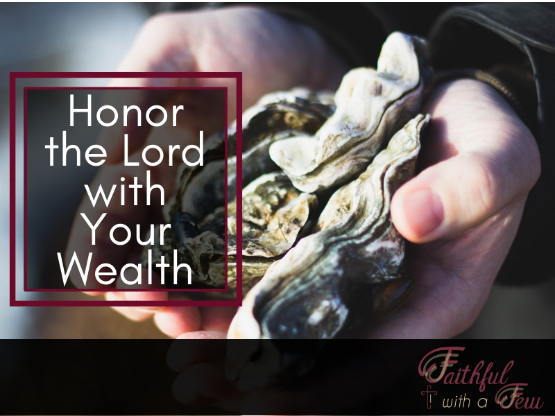 3 Ways to Honor the Lord with Your Wealth - Faithful with a Few